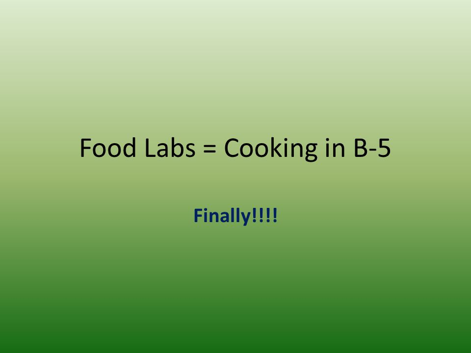 Food Labs = Cooking in B-5 Finally!!!!