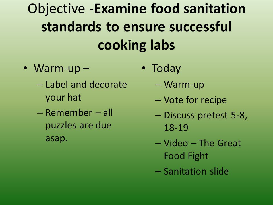 Objective -Examine food sanitation standards to ensure successful cooking labs Warm-up – – Label and decorate your hat – Remember – all puzzles are due asap.