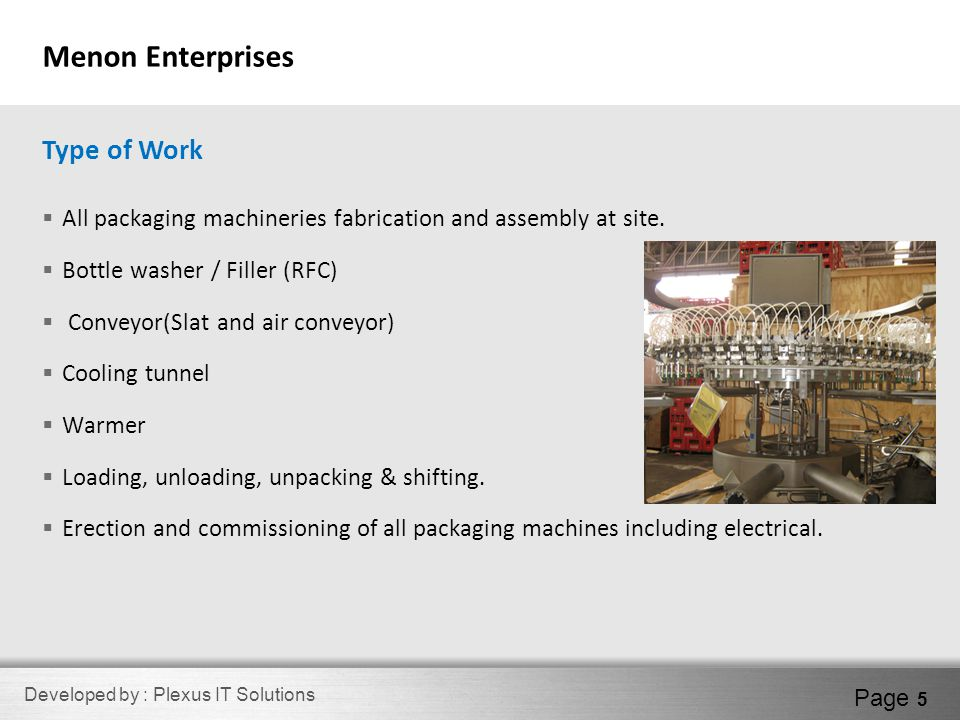 Developed by : Plexus IT Solutions Page 5  All packaging machineries fabrication and assembly at site.