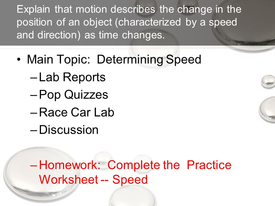 Explain that motion describes the change in the position of an object (characterized by a speed and direction) as time changes.