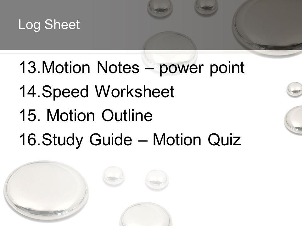 Log Sheet 13.Motion Notes – power point 14.Speed Worksheet 15.