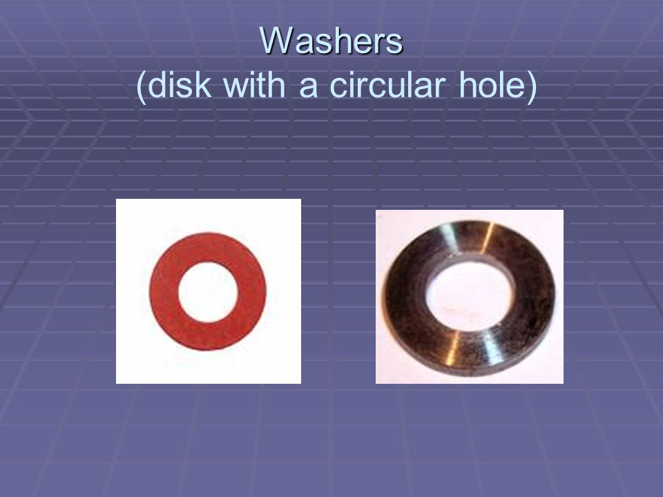Washers Washers (disk with a circular hole)