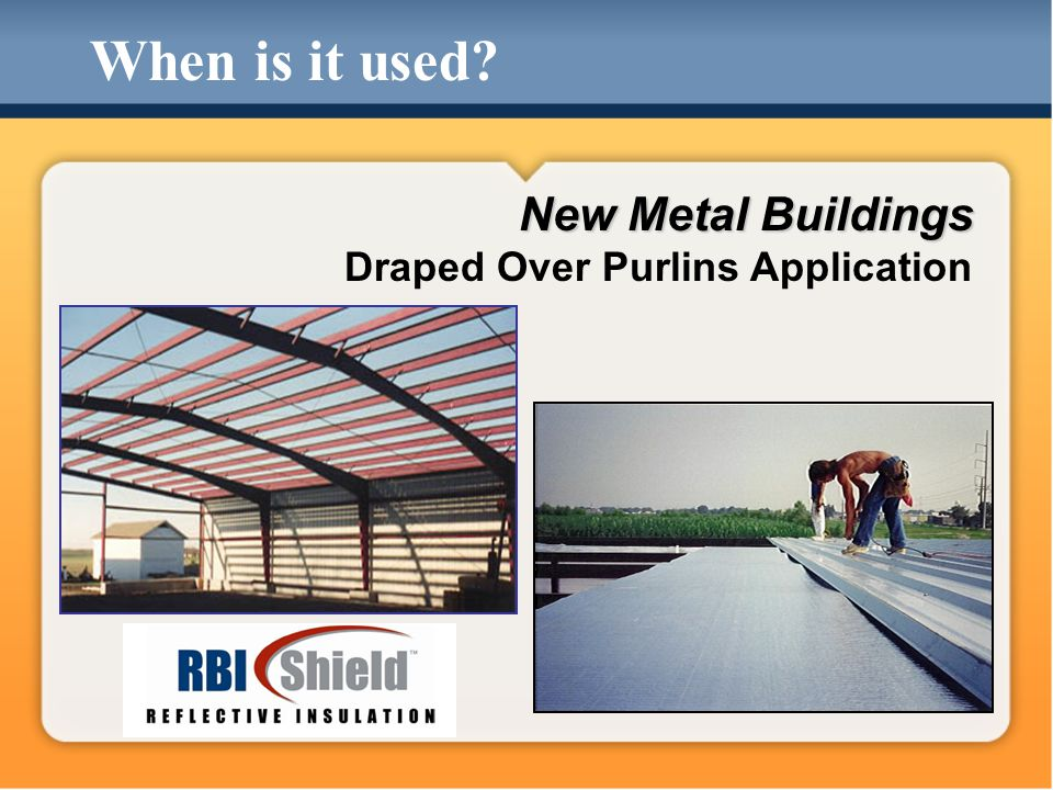 When is it used New Metal Buildings New Metal Buildings Draped Over Purlins Application