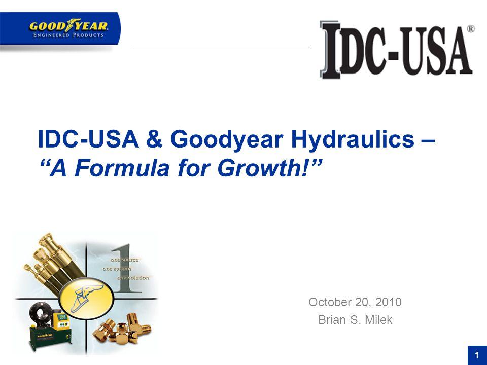 """1 IDC-USA & Goodyear Hydraulics – """"A Formula for Growth!"""" October 20, 2010 Brian S. Milek"""