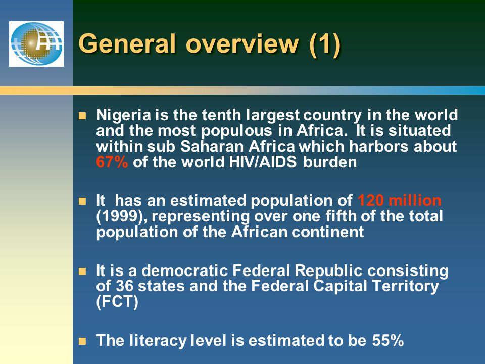 General overview (1) n Nigeria is the tenth largest country in the world and the most populous in Africa.
