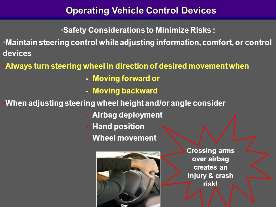 Operating Vehicle Control Devices Operating Vehicle Control Devices Safety Considerations to Minimize Risks : Maintain steering control while adjustin
