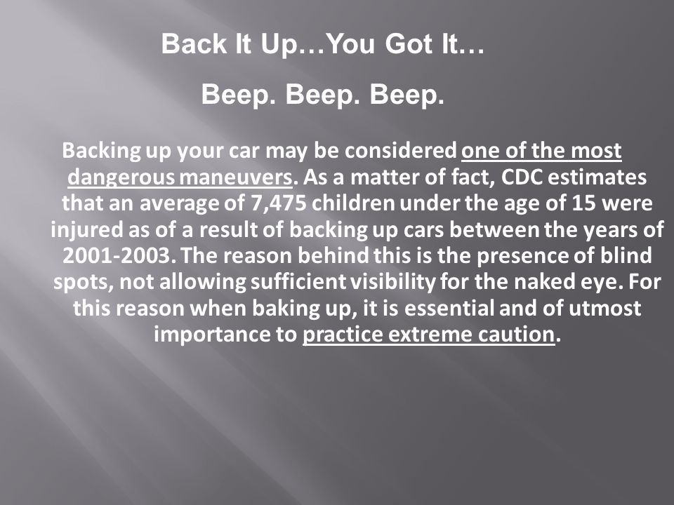 Backing up your car may be considered one of the most dangerous maneuvers. As a matter of fact, CDC estimates that an average of 7,475 children under