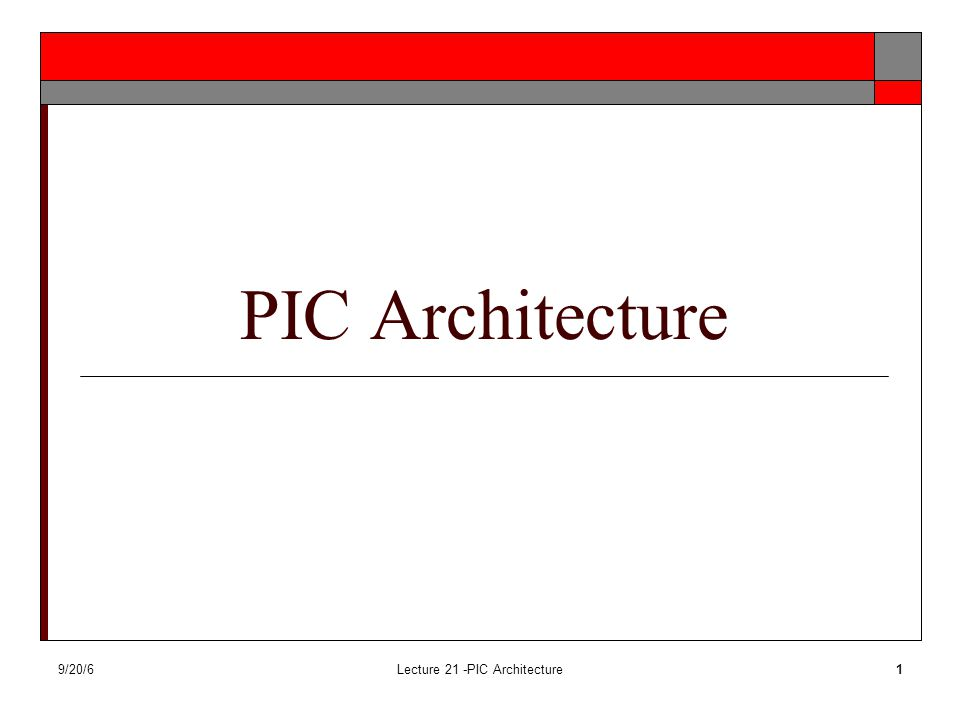 9/20/6Lecture 21 -PIC Architecture12 Microcontroller choice parameters  Number of I/O pins  Amount of program and data memory  Speed  Timer Resources  Interrupt control  Robustness  Error recovery – watchdog timers  Power, I/O expansion, math support