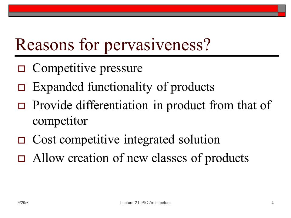 9/20/6Lecture 21 -PIC Architecture4 Reasons for pervasiveness.