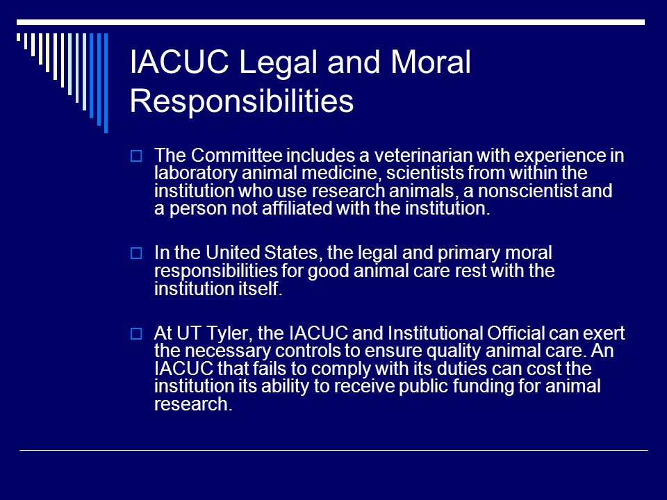 IACUC Legal and Moral Responsibilities  The Committee includes a veterinarian with experience in laboratory animal medicine, scientists from within t