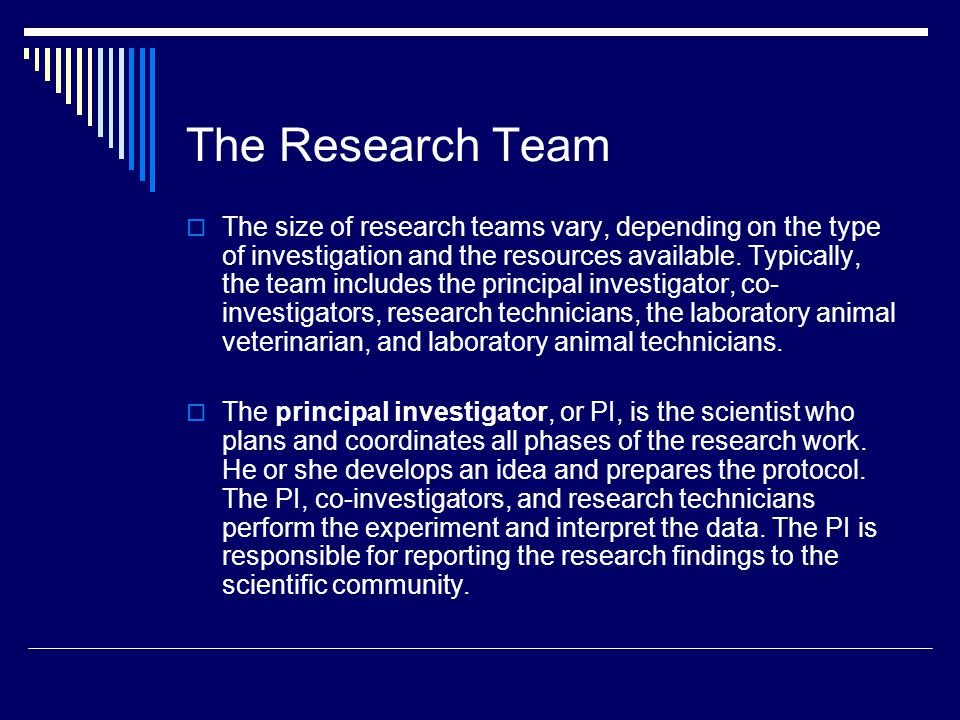 The Research Team  The size of research teams vary, depending on the type of investigation and the resources available. Typically, the team includes