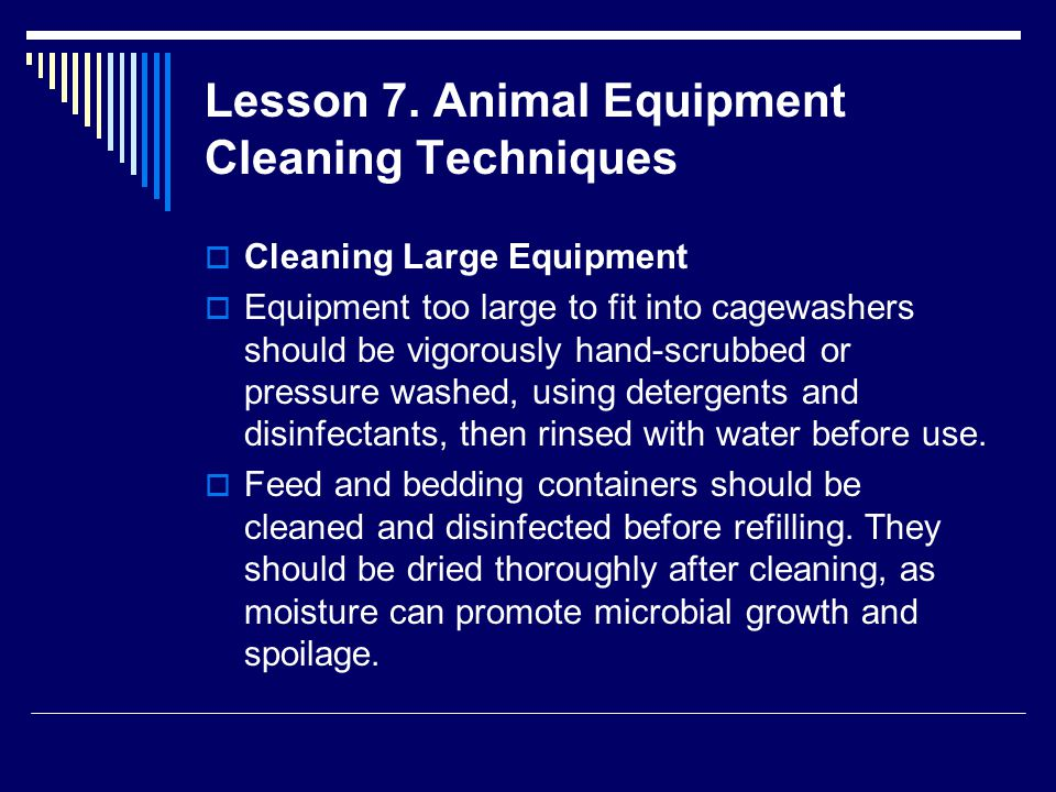 Lesson 7. Animal Equipment Cleaning Techniques  Cleaning Large Equipment  Equipment too large to fit into cagewashers should be vigorously hand-scru