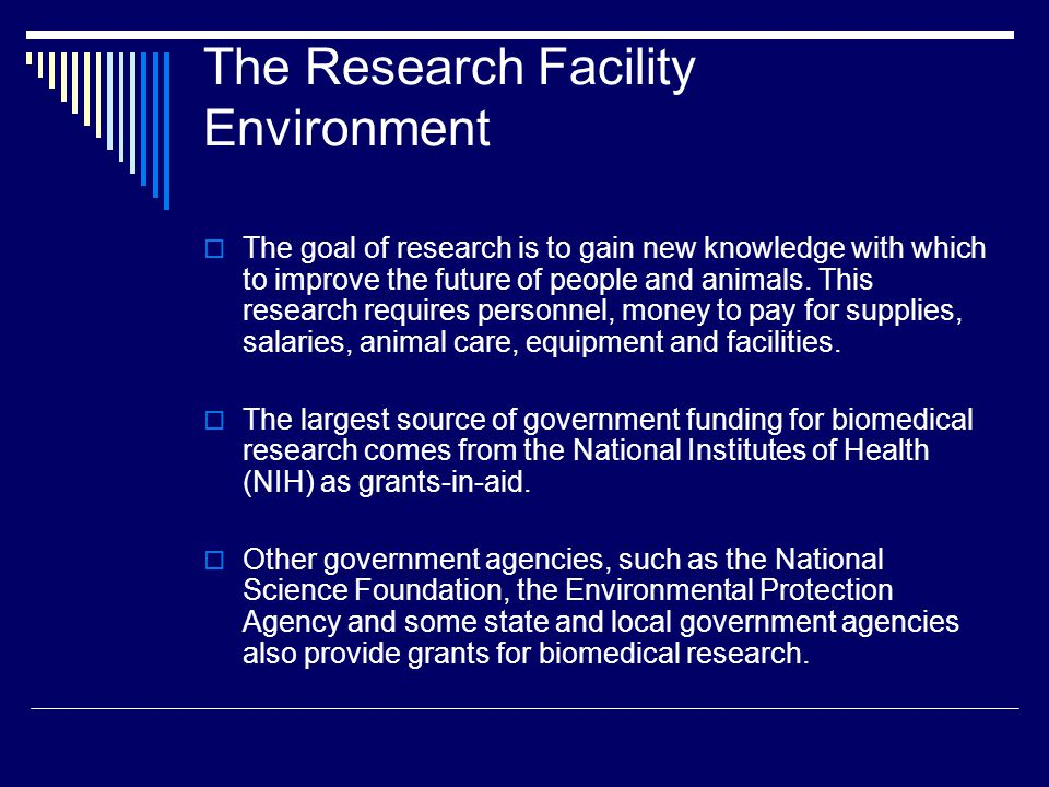 The Research Grant  Grants from local, state, and federal organizations provide money to purchase the equipment and labor necessary to carry out the study.