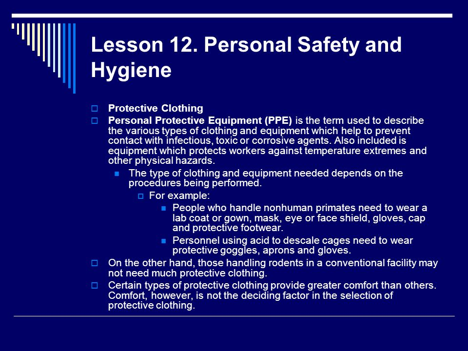 Lesson 12. Personal Safety and Hygiene  Protective Clothing  Personal Protective Equipment (PPE) is the term used to describe the various types of c