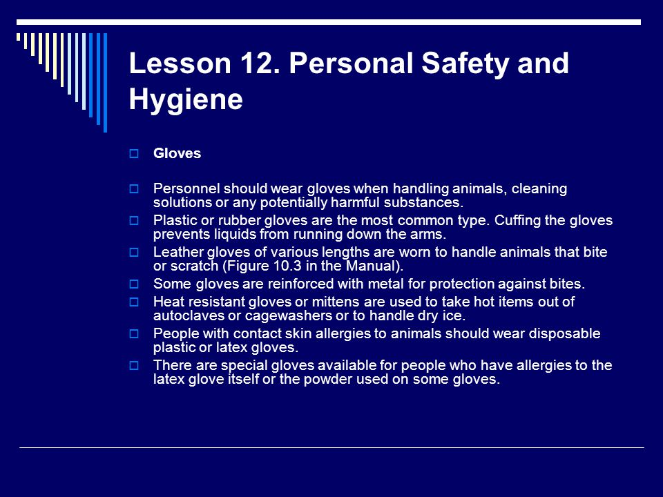 Lesson 12. Personal Safety and Hygiene  Gloves  Personnel should wear gloves when handling animals, cleaning solutions or any potentially harmful su