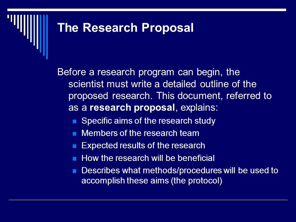 The Research Proposal and the IACUC  The animal protocol is a description of specific procedures to be done during the research study, and is a very important part of the proposal.