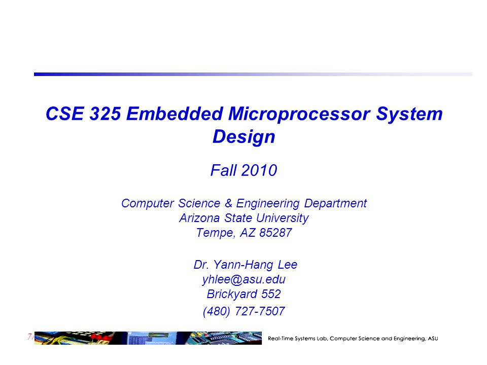 7/23 CSE 325 Embedded Microprocessor System Design Fall 2010 Computer Science & Engineering Department Arizona State University Tempe, AZ 85287 Dr.