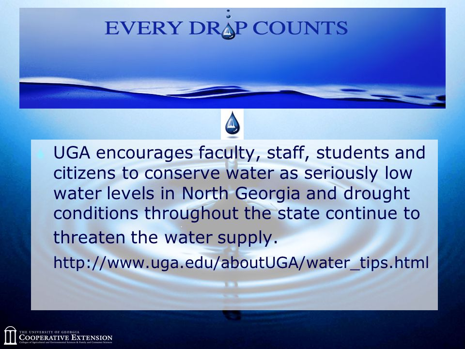  UGA encourages faculty, staff, students and citizens to conserve water as seriously low water levels in North Georgia and drought conditions throughout the state continue to threaten the water supply.