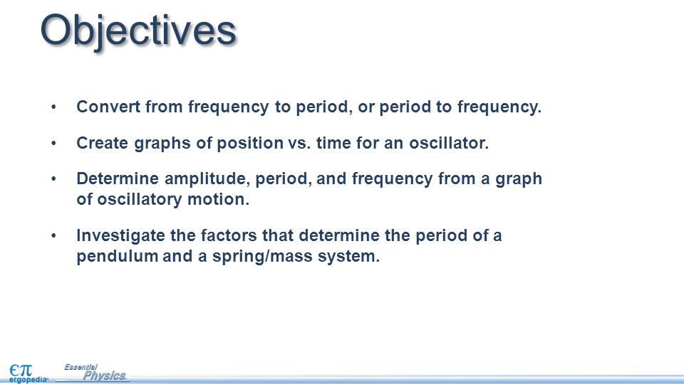 Objectives Convert from frequency to period, or period to frequency.