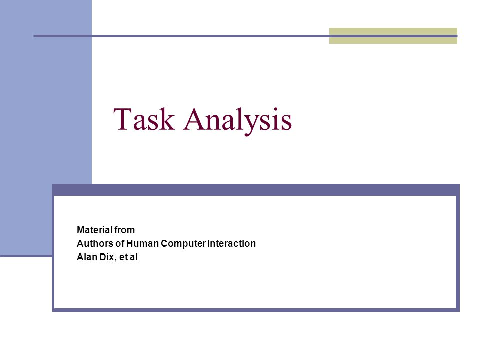 Task Analysis Material from Authors of Human Computer Interaction Alan Dix, et al