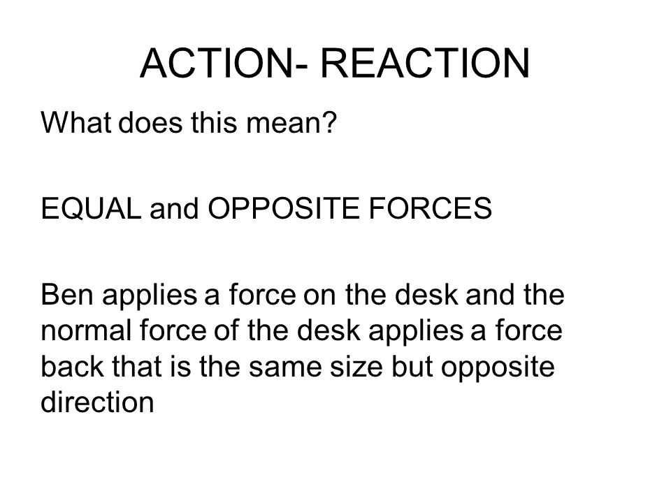 ACTION- REACTION What does this mean.