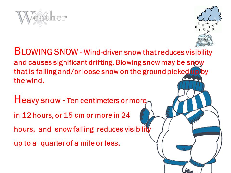 B LOWING SNOW - Wind-driven snow that reduces visibility and causes significant drifting.