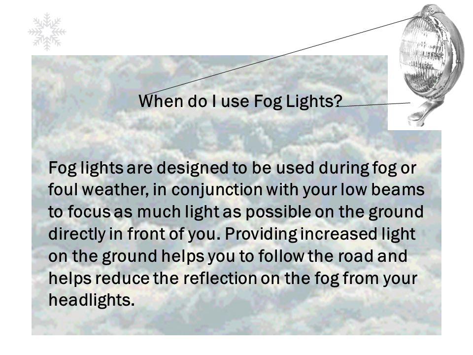 When do I use Fog Lights.