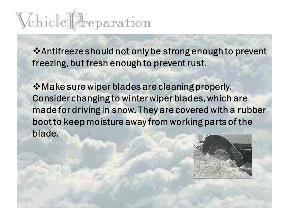  Antifreeze should not only be strong enough to prevent freezing, but fresh enough to prevent rust.