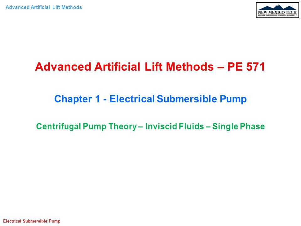 Advanced Artificial Lift Methods Electrical Submersible Pump Momentum Equation For S.S; incompressible and single phase fluid; the momentum equations in the cylindrical coordinates are given: Theoretical Head Developed by an Impeller