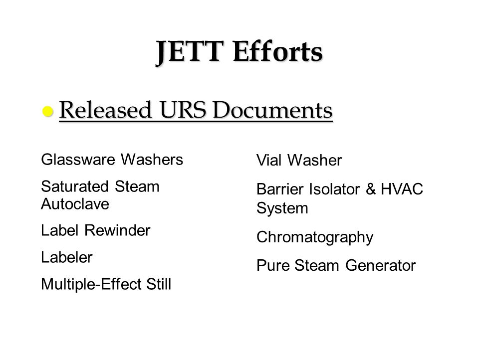 JETT Efforts l Released URS Documents Glassware Washers Saturated Steam Autoclave Label Rewinder Labeler Multiple-Effect Still Vial Washer Barrier Iso