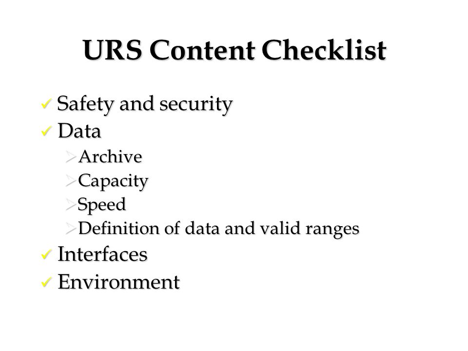 URS Content Checklist Safety and security Safety and security Data Data  Archive  Capacity  Speed  Definition of data and valid ranges Interfaces