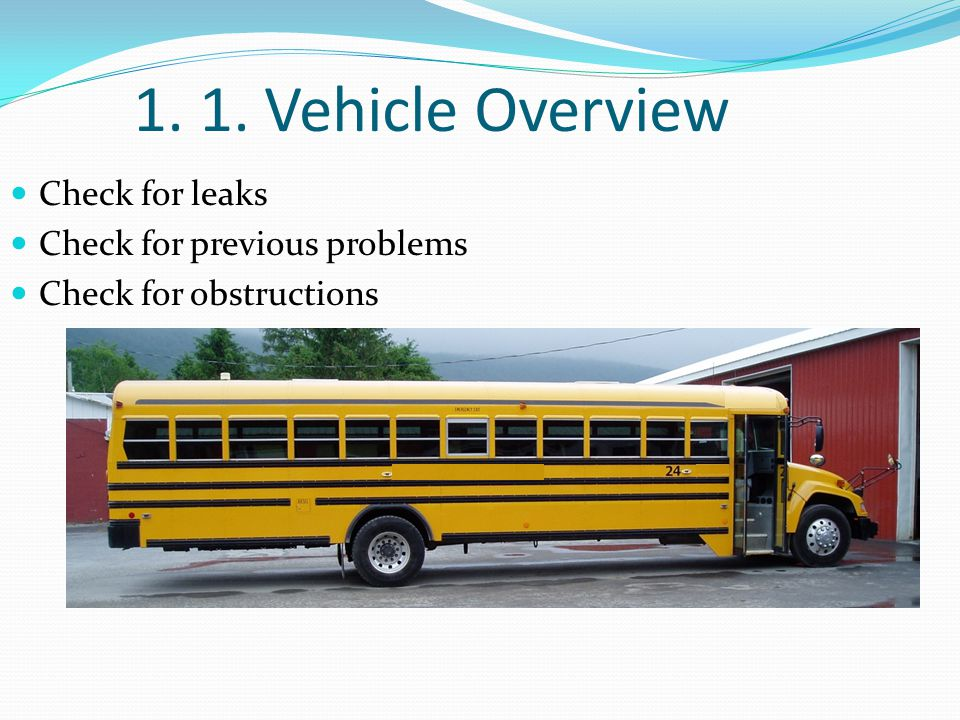 1. 1. Vehicle Overview Check for leaks Check for previous problems Check for obstructions