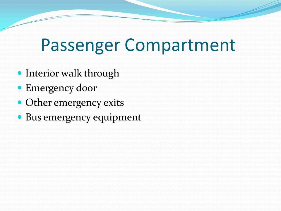Passenger Compartment Interior walk through Emergency door Other emergency exits Bus emergency equipment