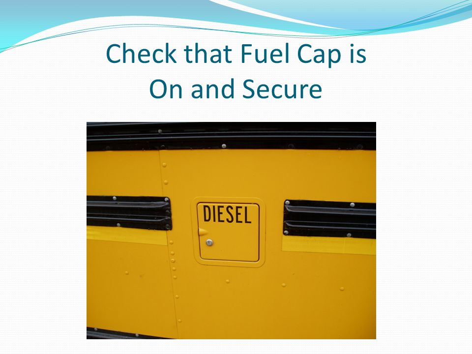 Check that Fuel Cap is On and Secure