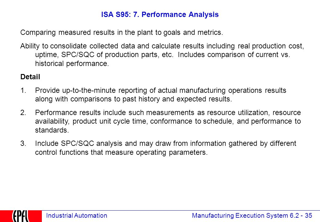 Manufacturing Execution System 6.2 - 35 Industrial Automation Comparing measured results in the plant to goals and metrics.