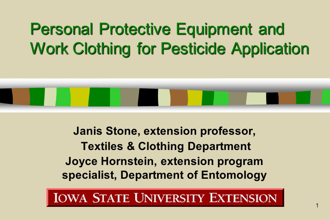 1 Personal Protective Equipment and Work Clothing for Pesticide Application Janis Stone, extension professor, Textiles & Clothing Department Joyce Hor