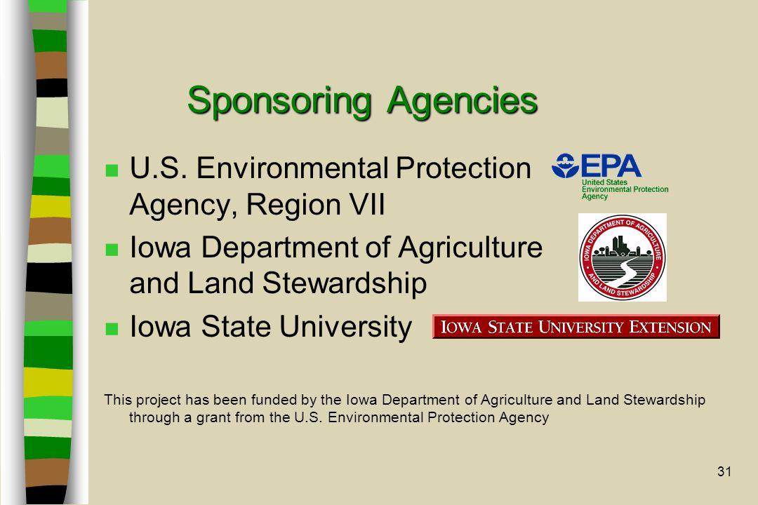 31 Sponsoring Agencies n U.S. Environmental Protection Agency, Region VII n Iowa Department of Agriculture and Land Stewardship n Iowa State Universit