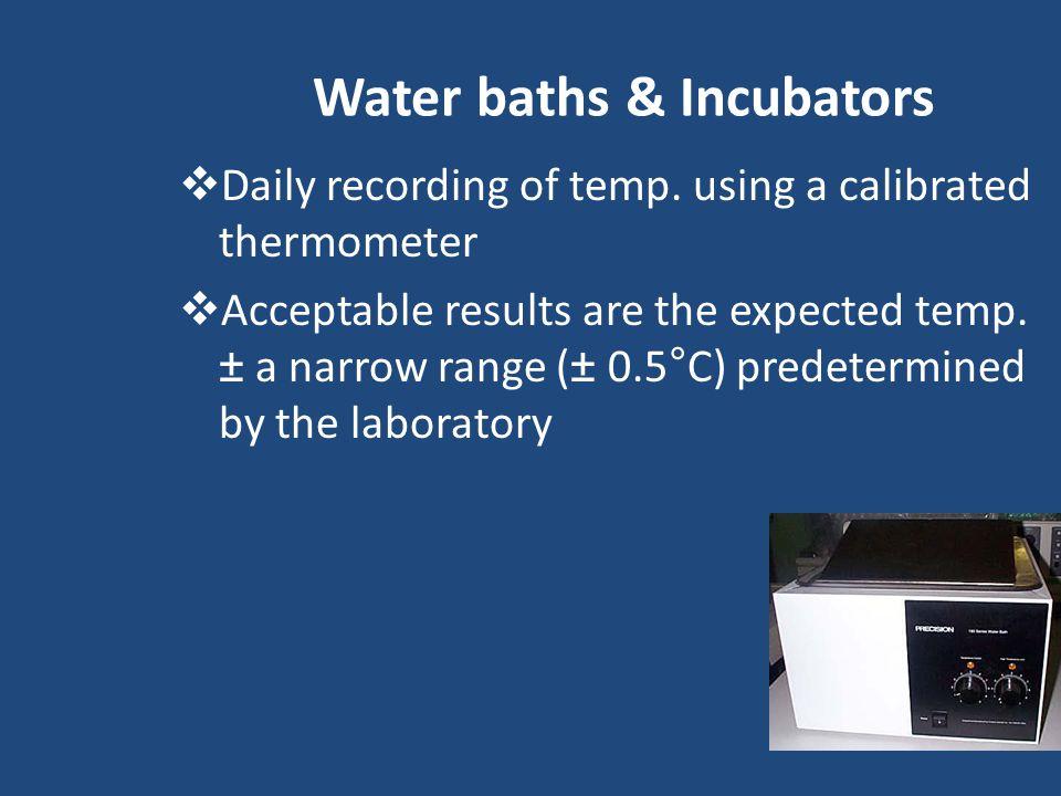 Water baths & Incubators  Daily recording of temp.