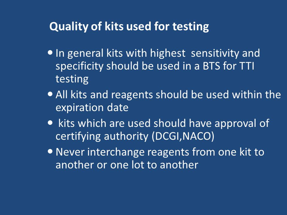 Quality and calibration of equipments used Always use standard equipment in a BTS for TTI testing - ELISA reader & washer, Micro-pipettes, incubators, shakers etc.
