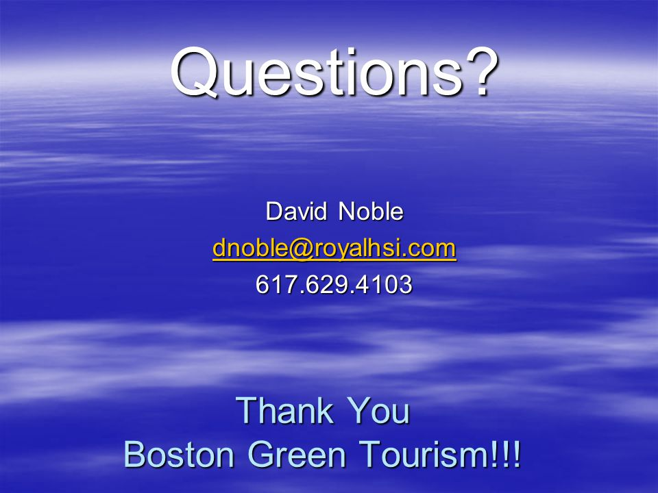 Thank You Boston Green Tourism!!! Questions? David Noble dnoble@royalhsi.com 617.629.4103
