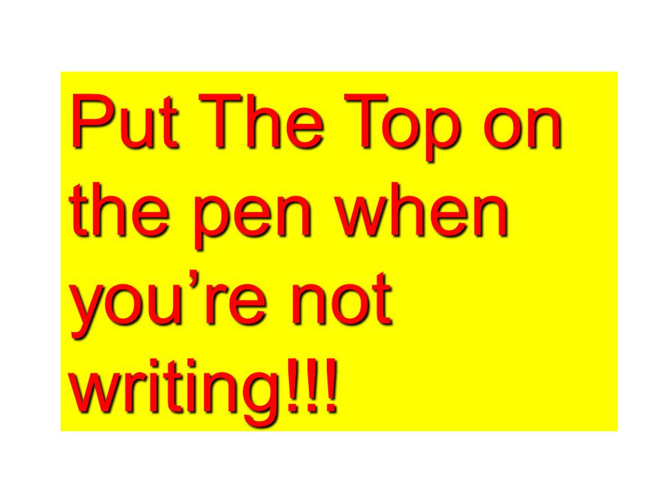 Put The Top on the pen when you're not writing!!!