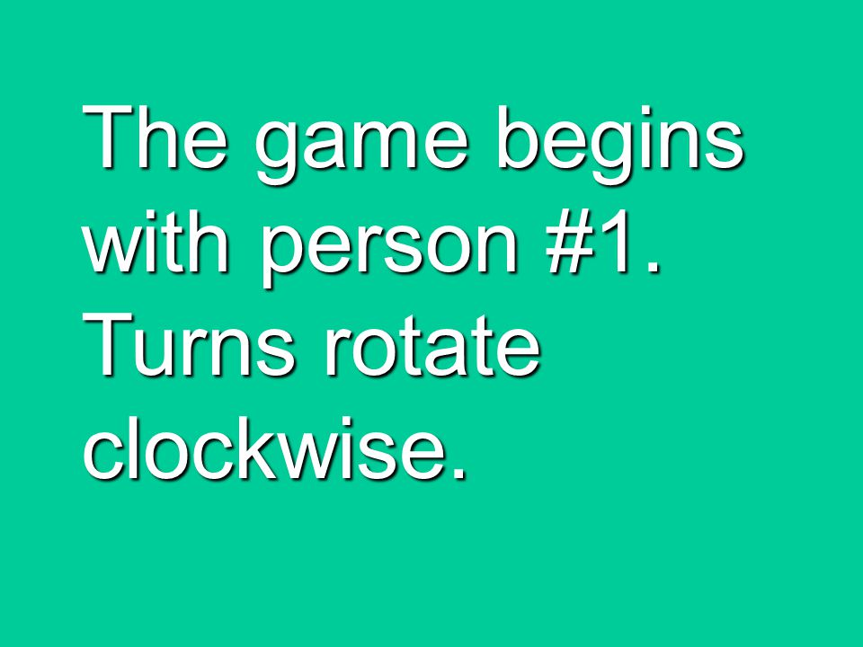 The game begins with person #1. Turns rotate clockwise.