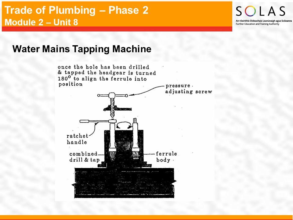 Trade of Plumbing – Phase 2 Module 2 – Unit 8 Water Mains Tapping Machine