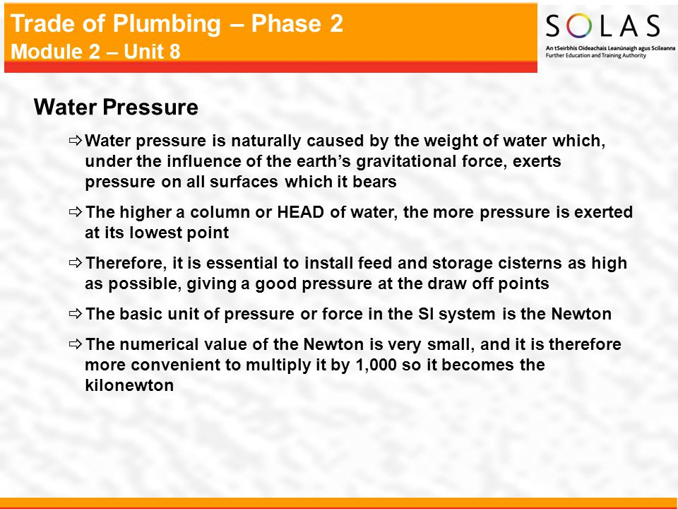 Trade of Plumbing – Phase 2 Module 2 – Unit 8 Water Pressure  Water pressure is naturally caused by the weight of water which, under the influence of