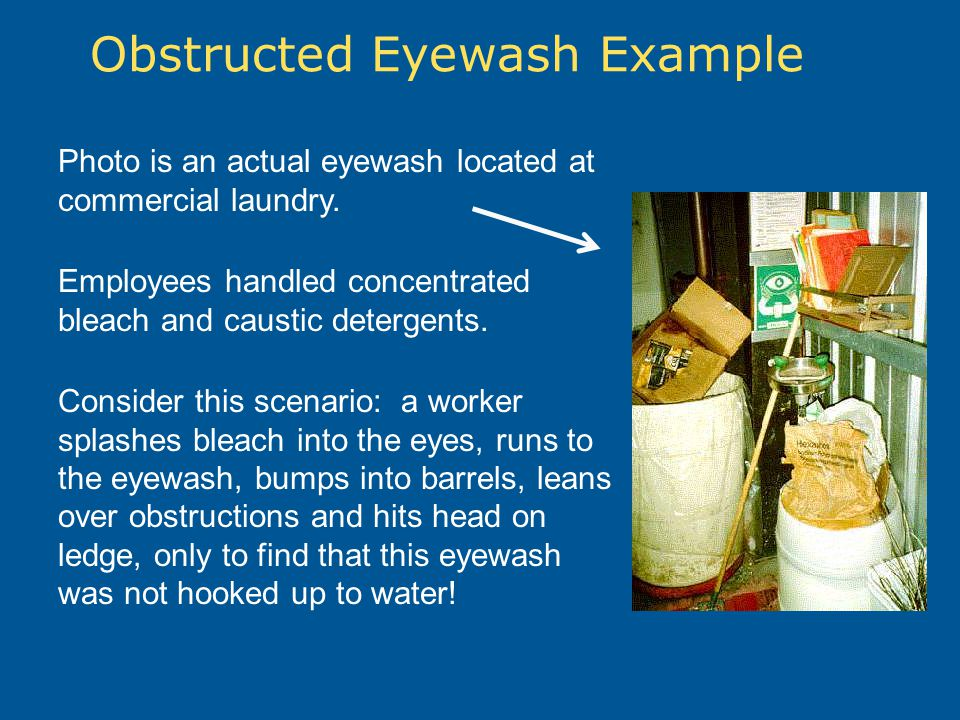 Obstructed Eyewash Example Photo is an actual eyewash located at commercial laundry. Employees handled concentrated bleach and caustic detergents. Con