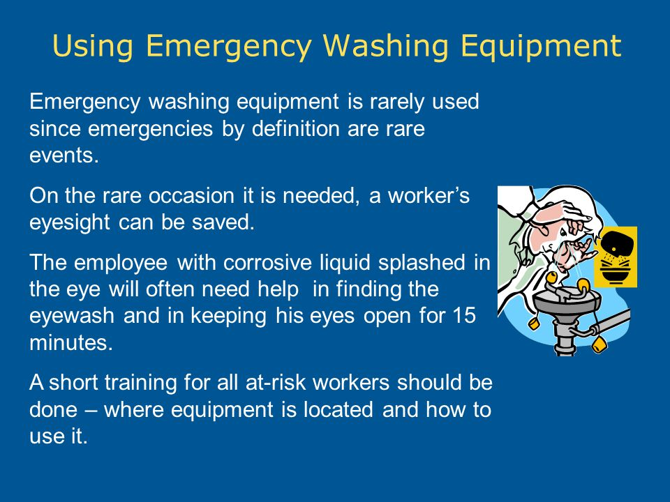 Using Emergency Washing Equipment Emergency washing equipment is rarely used since emergencies by definition are rare events. On the rare occasion it
