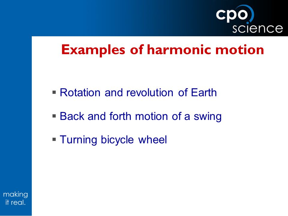 Oscillator Objects or systems that exhibit harmonic motion