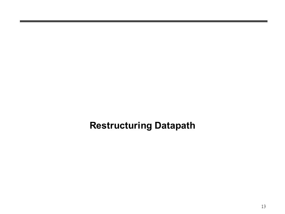 13 Restructuring Datapath