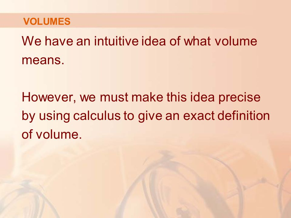 Using the definition of volume with a = -r and b = r, we have: (The integrand is even.) Example 1 SPHERES