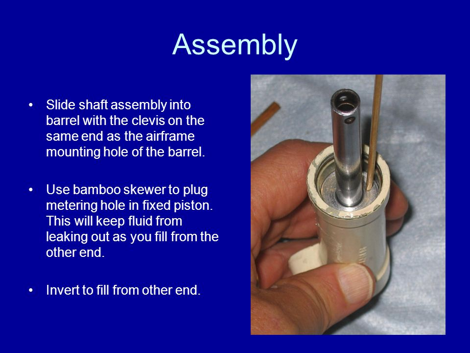 Assembly Slide shaft assembly into barrel with the clevis on the same end as the airframe mounting hole of the barrel. Use bamboo skewer to plug meter